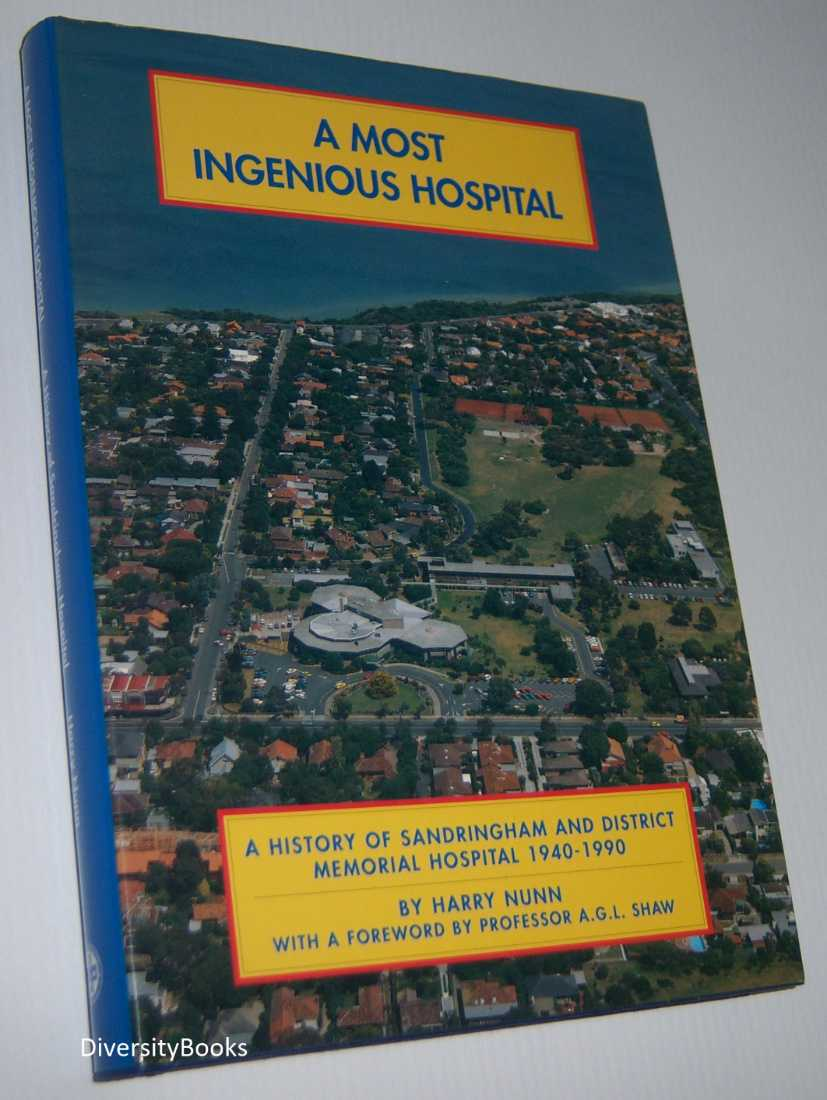 A MOST INGENIOUS HOSPITAL: A History of Sandringham and District Hospital 1940-1990