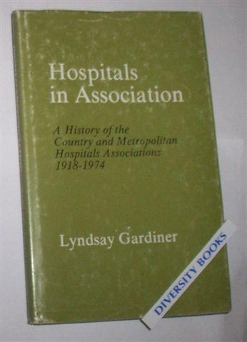 Image for HOSPITALS IN ASSOCIATION: A History of the Country and Metropolitan Hospitals Associations 1918-1974