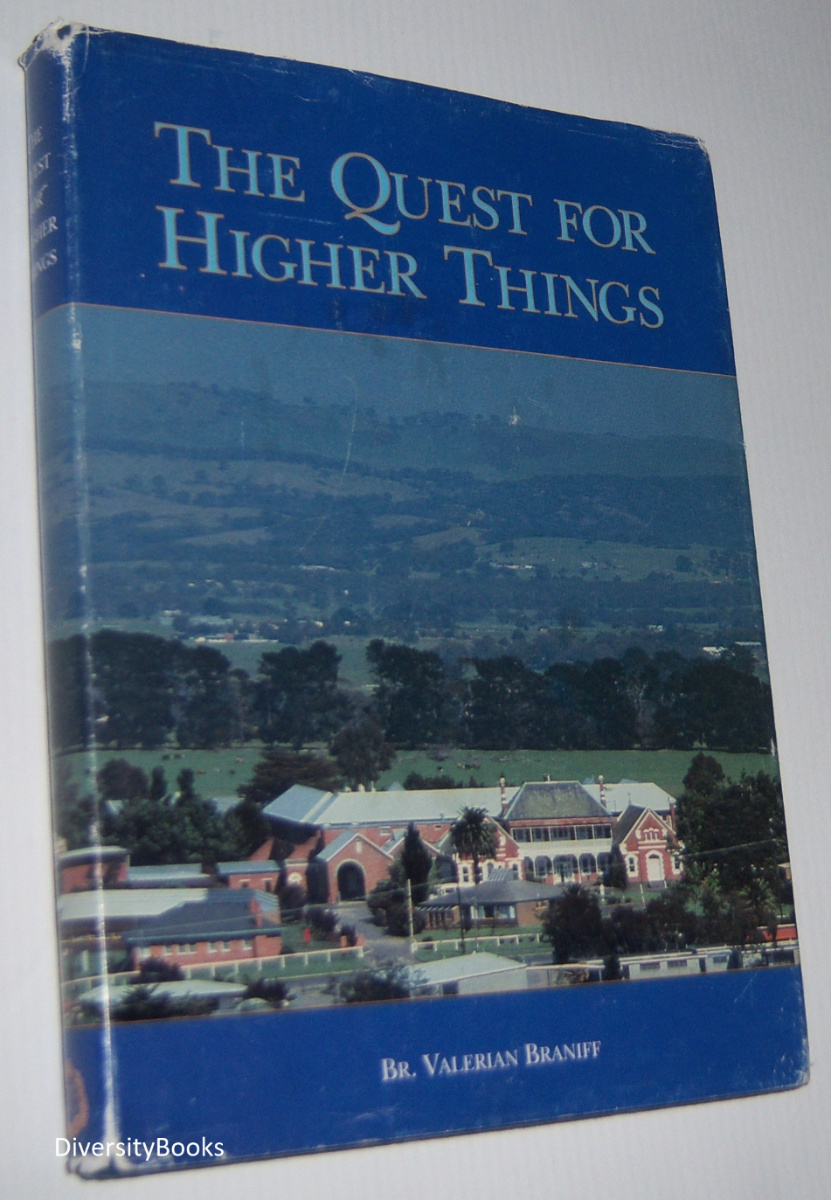 Image for THE QUEST FOR HIGHER THINGS: A History of the Marist Brothers' Hundred Years in Kilmore, with Special Attention to the Foundation and Development of Assumption College