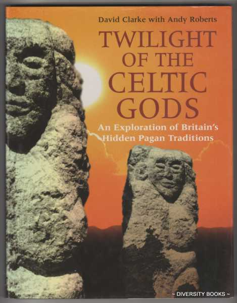 Image for TWILIGHT OF THE CELTIC GODS: An Exploration of Britain's Hidden Pagan Traditions