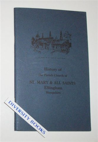 Image for HISTORY OF THE PARISH CHURCH OF ST. MARY & ALL SAINTS, ELLINGHAM, HAMPSHIRE