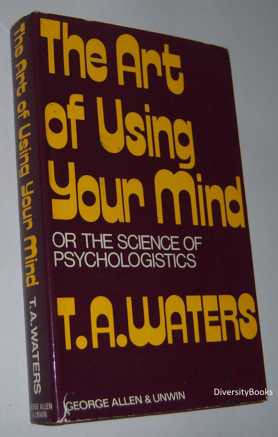 THE ART OF USING YOUR MIND or the Science of Psychologistics