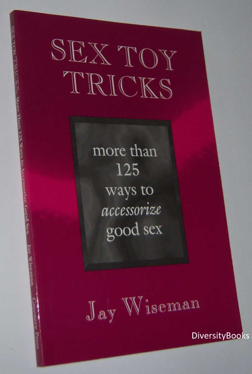 Image for SEX TOY TRICKS: More Than 125 Ways to Accessorize Good Sex