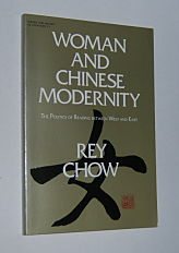 Image for WOMAN AND CHINESE MODERNITY: The Politics of Reading Between West and East