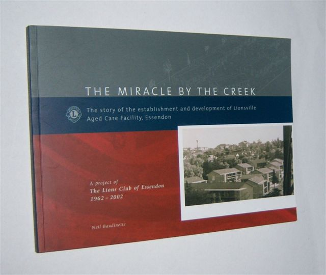 Image for THE MIRACLE BY THE CREEK : The Story of the Establishment and Development of Lionsville Aged Care Facility, Essendon.   (Signed Copy)