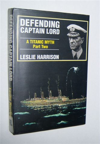 Image for DEFENDING CAPTAIN LORD. A Titanic Myth. Part Two