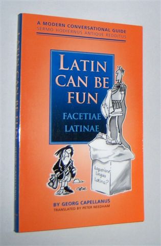Image for LATIN CAN BE FUN : Facetiae Latinae. A Modern Conversational Guide. Sermo Hodiernus Antique Redditus