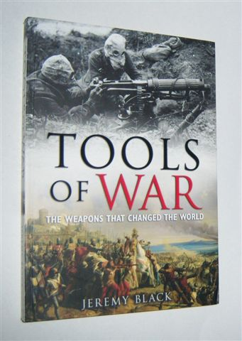 Image for TOOLS OF WAR : The Weapons That Changed the World