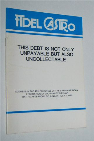 Image for FIDEL CASTRO : This Debt is Not Only Unpayable But Also Uncollectable