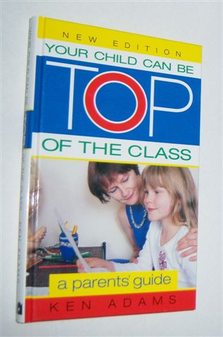Image for YOUR CHILD CAN BE TOP OF THE CLASS : A Parents' Guide