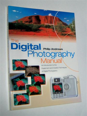Image for THE DIGITAL PHOTOGRAPHY MANUAL : An Introduction to the Equipment and Creative Techniques of Digital Photography