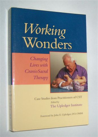 Image for WORKING WONDERS : Changing Lives With CranioSacral Therapy. Case Studies from Practitioners of CST