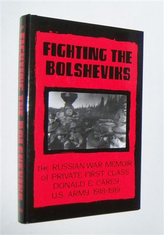 Image for FIGHTING THE BOLSHEVIKS : The Russian War Memoir of Private First Class Donald E. Carey, U.S. Army, 1918-1919