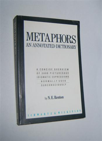 Image for METAPHORS : An Annotated Dictionary. A Concise Overview of 3800 Picturesque Idiomatic Expressions Normally Used Subconsciously