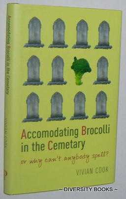 Image for ACCOMODATING BROCCOLI IN THE CEMETARY : Or Why Can't Anybody Spell?