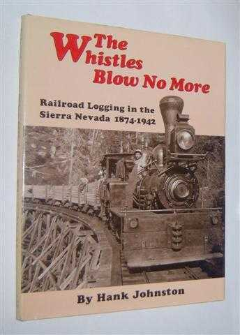 Image for THE WHISTLES BLOW NO MORE : Railroad Logging in the Sierra Nevada 1874-1942