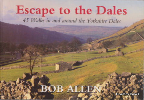 Image for ESCAPE TO THE DALES : 45 Walks in and Around the Yorkshire Dales