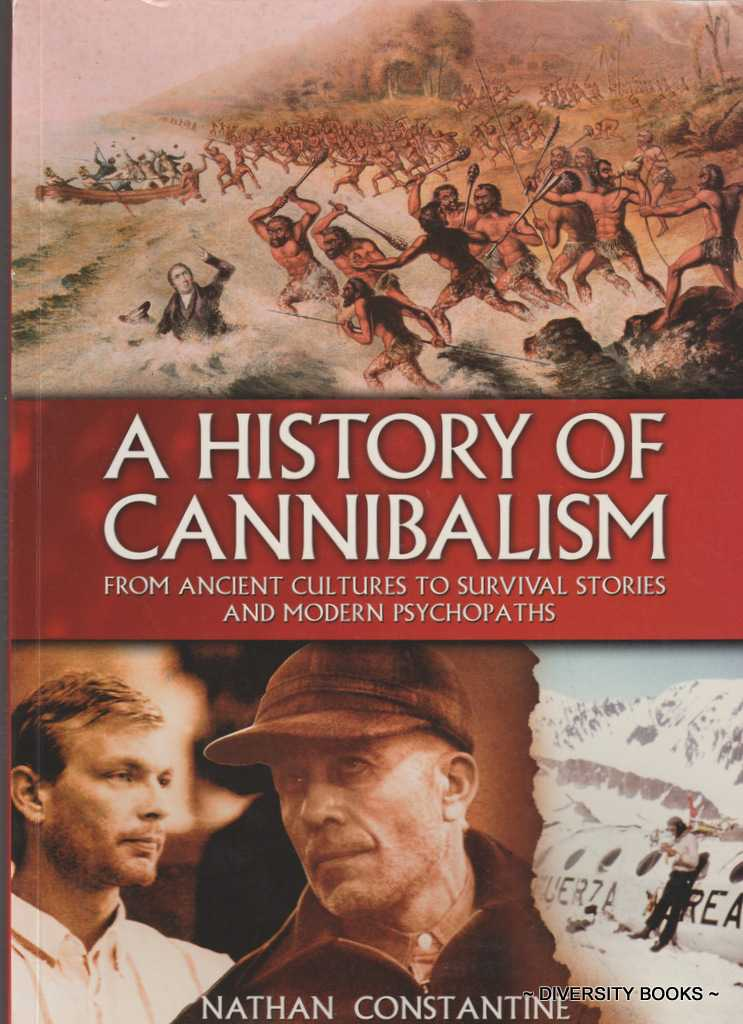 Image for A HISTORY OF CANNIBALISM : From Ancient Cultures to Survival Stories and Modern Psychopaths