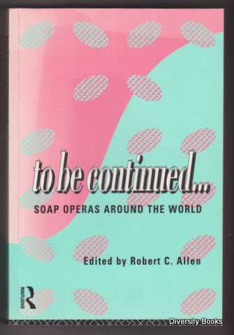 Image for TO BE CONTINUED . . . Soap Operas Around the World