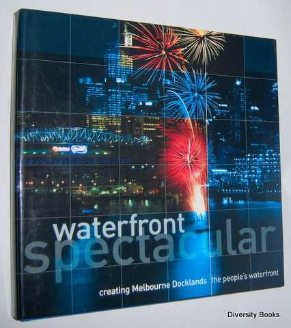 Image for WATERFRONT SPECTACULAR : Creating Melbourne Docklands - The People's Waterfront