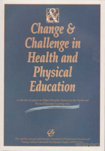 Image for CHANGE & CHALLENGE IN HEALTH AND PHYSICAL EDUCATION : A Collection of Papers on Subject Discipline Renewal in the Health and Physical Education Learning Area