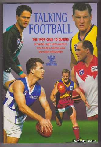 Image for TALKING FOOTBALL : The 1997 Club 10 Diaries of Wayne Carey, Glen Jakovich, Tony Lockett, Michael Voss and Gavin Wanganeen