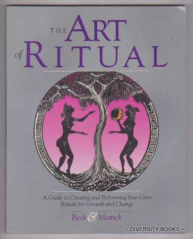 Image for THE ART OF RITUAL : A Guide to Creating and Performing Your Own Rituals of Growth and Change