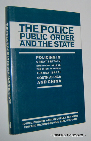 Image for THE POLICE, PUBLIC ORDER AND THE STATE : Policing in Great Britain, Northern Ireland, the Irish Republic, the USA, Israel, South Africa, and China