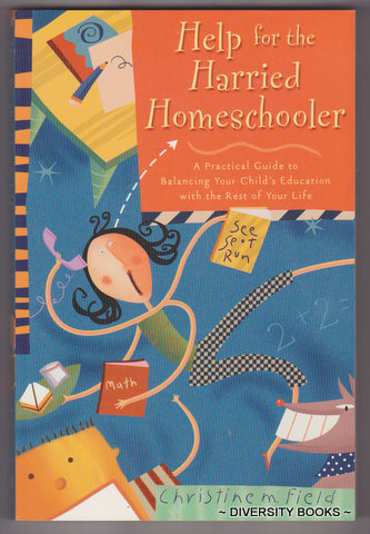 Image for HELP FOR THE HARRIED HOMESCHOOLER : A Practical Guide to Balancing Your Child's Education With the Rest of Your Life