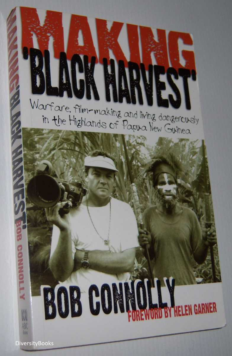 Image for MAKING BLACK HARVEST : Warfare, Film-Making and Living Dangerously in the Highlands of Papua New Guinea