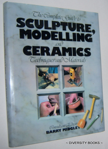 Image for THE COMPLETE GUIDE TO SCULPTURE, MODELLING AND CERAMICS : Techniques and Materials