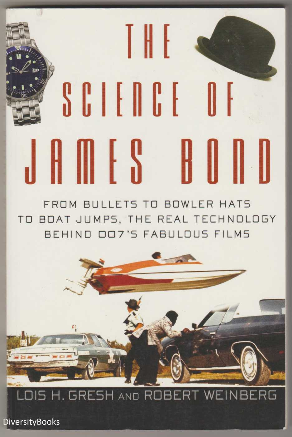 Image for THE SCIENCE OF JAMES BOND : From Bullets to Bowler Hats to Boat Jumps, the Real Technology Behind 007's Fabulous Films