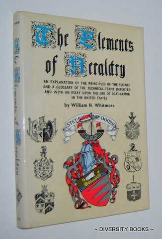 Image for THE ELEMENTS OF HERALDRY Containing an Explanation of the Principles of the Science and a Glossary of the Technical Terms Employed and with an Essay Upon the Use of Coat-Armor in the United States