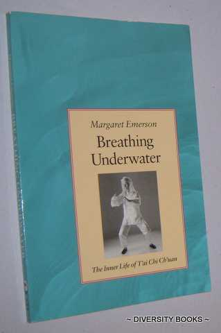 Image for BREATHING UNDERWATER : The Inner Life of T'ai Chi Ch-uan
