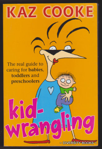 Image for KID-WRANGLING : The Real Guide to Caring for Babies, Toddlers and Preschoolers