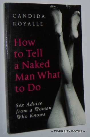 Image for HOW TO TELL A NAKED MAN WHAT TO DO : Sex Advice from a Woman Who Knows