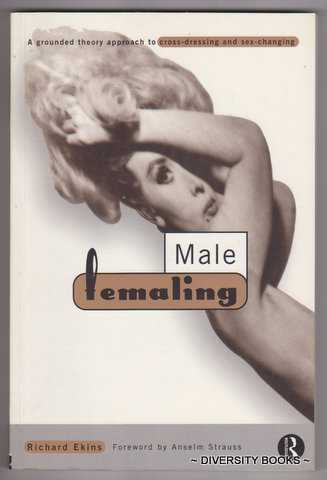 Image for MALE FEMALING : A Grounded Theory Approach to Cross-Dressing and Sex-Changing
