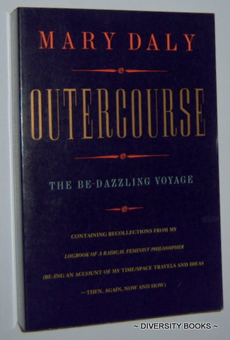 Image for OUTERCOURSE : The Be-dazzling Voyage. Containing Recollections from my 'Logbook of a Radical Feminist Philosopher' (Be-ing an Account of My Time/Space Travels and Ideas - Then, Again, Now and How)