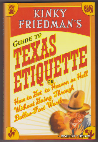 Image for KINKY FREIDMAN'S GUIDE TO TEXAS ETIQUETTE : Or How to Get to Heaven or Hell Without Going Through Dallas-Fort Worth
