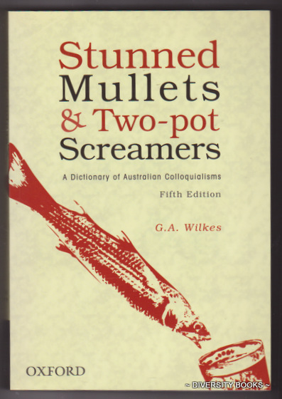 Image for STUNNED MULLETS & TWO-POT SCREAMERS : A Dictionary of Australian Colloquialisms