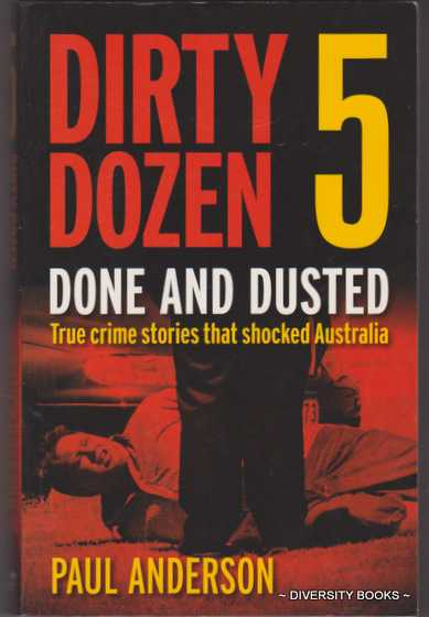 Image for DIRTY DOZEN 5 : Done and Dusted. True Crime Stories That Shocked Australia