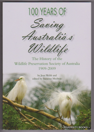 Image for 100 YEARS OF SAVING AUSTRALIA'S WILDLIFE : The History of the Wildlife Preservation Society of Australia, 1909-2009