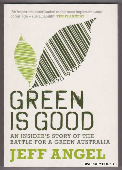 Image for GREEN IS GOOD : An Insider's Story of the Battle for a Green Australia
