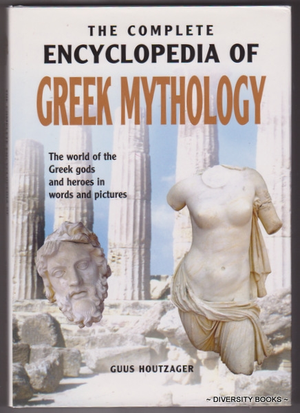 Image for THE COMPLETE ENCYCLOPEDIA OF GREEK MYTHOLOGY : The World of the Greek Gods and Heroes in Words and Pictures