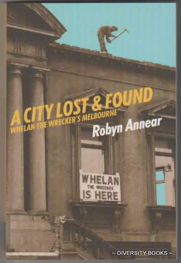 Image for A CITY LOST AND FOUND : Whelan the Wrecker's Melbourne (Signed Copy)
