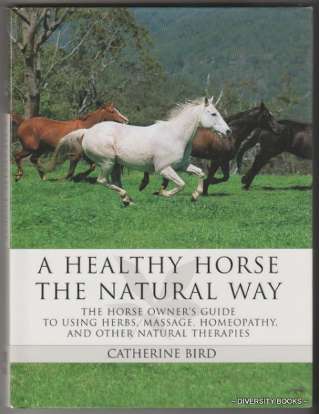 Image for A HEALTHY HORSE THE NATURAL WAY : The Horse Owner's Guide to Using Herbs, Massage, Homeopathy, and Other Natural Therapies