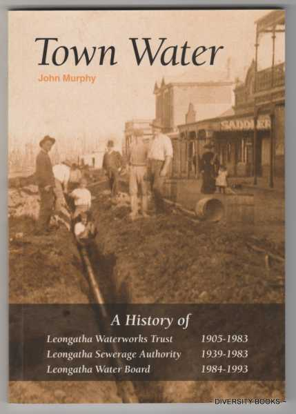Image for TOWN WATER : A History of - Leongatha Waterworks Trust (1905-1983) - Leongatha Sewerage Authority (1939-1983) - Leongatha Water Board (1984-1993)