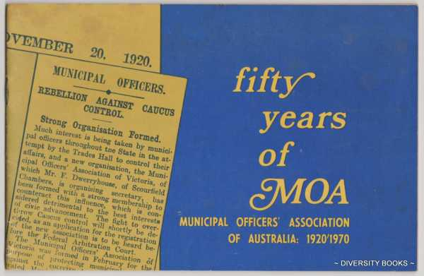 Image for FIFTY YEARS OF MOA: Municipal Officers' Association of Australia, 1920/1970