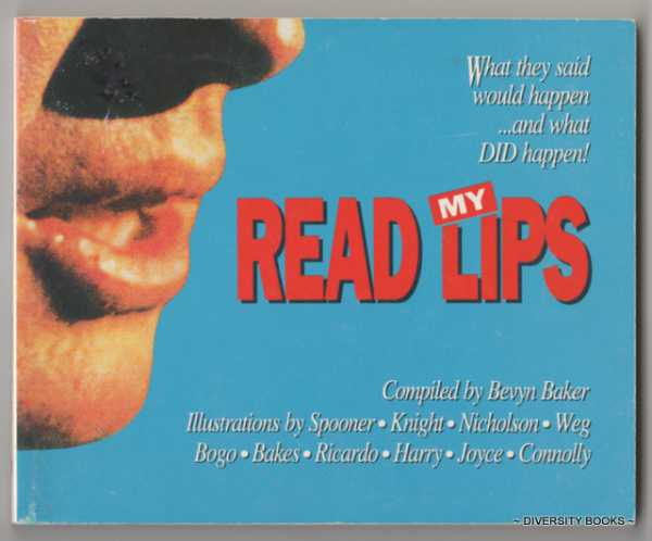 Image for READ MY LIPS: What They Said Would Happen . . . And What DID Happen