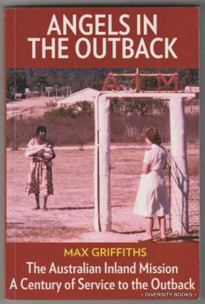 Image for ANGELS IN THE OUTBACK: The Australian Inland Mission. A Century of Service (Signed Copy)